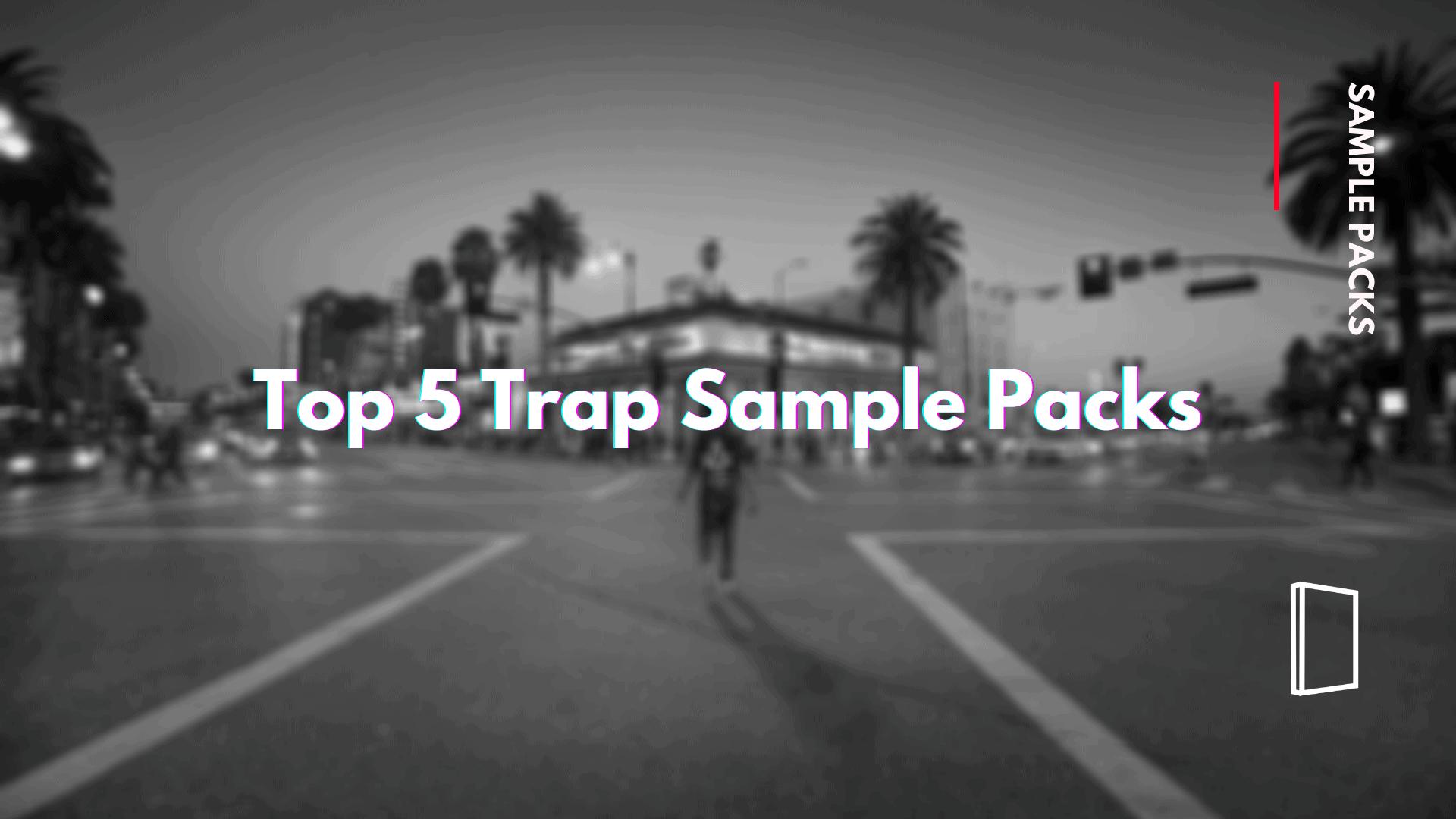 top 5 trap sample packs
