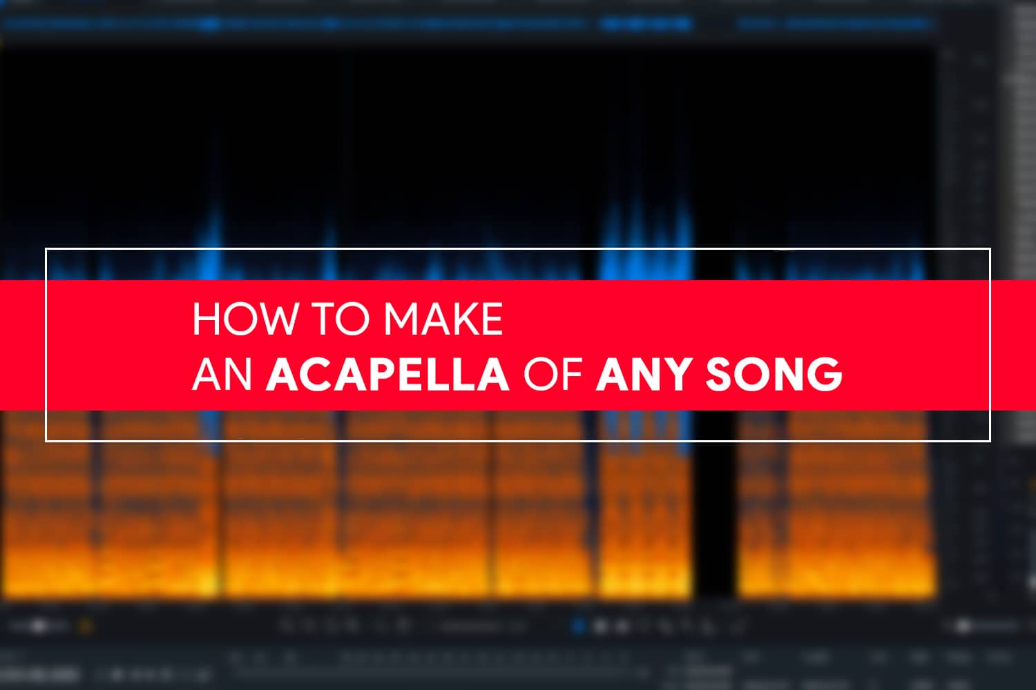 How to make an acapella of any song