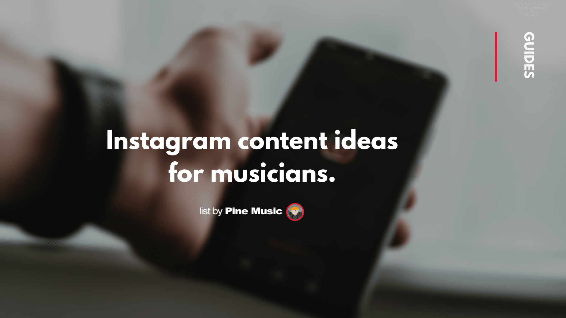 Instagram content ideas for musicians, guide by Pine Music